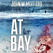 AT Bay: An Alex Troutt Thriller, Book 1 | [John W. Mefford]