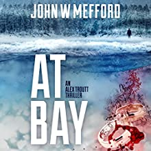 AT Bay: An Alex Troutt Thriller, Book 1 Audiobook by John W. Mefford Narrated by Jodie Bentley