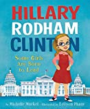 "Michelle Markel, ""Hillary Rodham Clinton: Some Girls Are Born to Lead/Brave Girl"" (Balzer + Bray, 2016,2013)"
