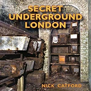 Secret Underground London by Nick Catford
