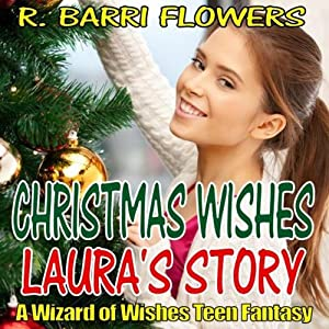 Christmas Wishes: Laura's Story: A Wizard of Wishes Teen Fantasy | [R. Barri Flowers]