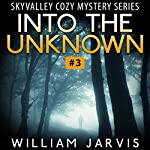 Into the Unknown: Sky Valley Cozy Mystery Ghost Trilogy Series #3 | William Jarvis
