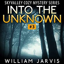 Into the Unknown: Sky Valley Cozy Mystery Ghost Trilogy Series #3 (       UNABRIDGED) by William Jarvis Narrated by Tristan Wright