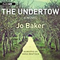 The Undertow (       UNABRIDGED) by Jo Baker Narrated by Anna Bentinck