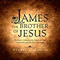 James, the Brother of Jesus: The Key to Unlocking the Secrets of Early Christianity and the Dead Sea Scrolls Audiobook by Robert Eisenman Narrated by Bob Souer