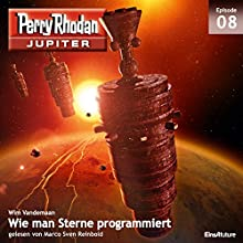 Wie man Sterne programmiert (Perry Rhodan Jupiter 8) Hörbuch von Wim Vandemaan Gesprochen von: Marco Sven Reinbold
