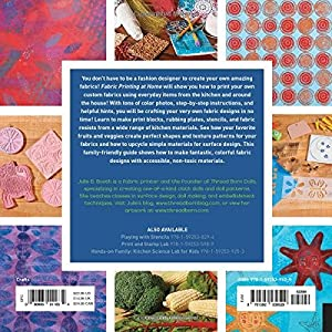 Fabric Printing at Home: Quick and Easy Fabric Design Using Fresh Produce and Found Objects - Includes Print Blocks, Textures, Stencils, Resists, and
