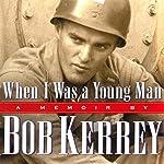 When I Was a Young Man: A Memoir | Bob Kerrey