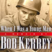 When I Was a Young Man: A Memoir (       UNABRIDGED) by Bob Kerrey Narrated by Bob Kerrey