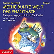 Meine bunte Welt der Phantasie 1: Entspannungsgeschichten für Kinder Hörbuch von Sabine Seyffert Gesprochen von: Erika Skrotzki