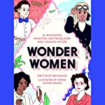 Wonder Women: 25 Innovators, Inventors, and Trailblazers Who Changed History | Sam Maggs