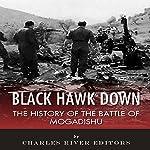 Black Hawk Down: The History of the Battle of Mogadishu | Charles River Editors