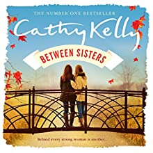 Between Sisters (       UNABRIDGED) by Cathy Kelly Narrated by Caroline Lennon
