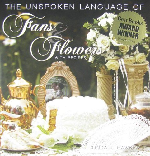 The Unspoken Language Of Fans & Flowers: With Recipes