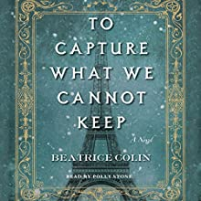 To Capture What We Cannot Keep: A Novel | Livre audio Auteur(s) : Beatrice Colin Narrateur(s) : Polly Stone
