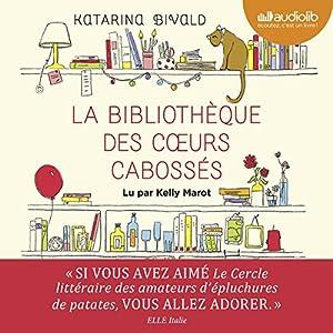 La Bibliothèque des cœurs cabossés (       Version intégrale) Auteur(s) : Katarina Bivald Narrateur(s) : Kelly Marot