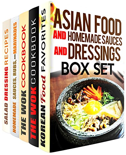 Asian Food and Homemade Sauces and Dressings Box Set (5 in 1): Amazing Korean Recipes, Wok Cooking Tips, Salad Dressings, Sauces, Rubs and Marinades (Asian Recipes & Homemade Spices) by Martha Olsen, Jessica Meyer, Carmen Haynes, Sharon Greer, Dawn Casey