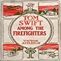 Tom Swift Among the Firefighters: Battling Flames in the Air (       UNABRIDGED) by Victor Appleton Narrated by John Michaels