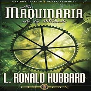 La Maquinaria de la Mente [The Machinery of the Mind] | [L. Ronald Hubbard]