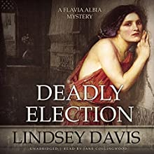 Deadly Election: The Flavia Albia Mysteries, Book 3 (       UNABRIDGED) by Lindsey Davis Narrated by Jane Collingwood