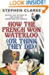 How the French Won Waterloo - or Thin...