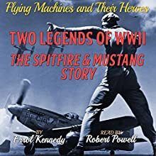 Two Legends of WWII: The Spitfire and Mustang Story: Flying Machines and Their Heroes, Volume 4 (       UNABRIDGED) by Errol Kennedy Narrated by Robert Powell