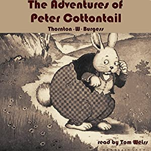 The Adventures of Peter Cottontail Hörbuch von Thornton W. Burgess Gesprochen von: Tom S. Weiss