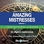 Amazing Mistresses - Volume 1: Inspirational Stories | Charles Margerison