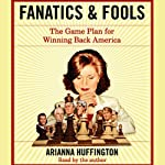 Fanatics and Fools: The Game Plan for Winning Back America | Arianna Huffington