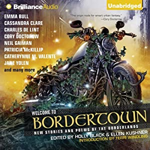 Welcome to Bordertown: New Stories and Poems of the Borderlands | [Holly Black (editor), Ellen Kushner (editor)]