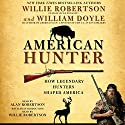 American Hunter (       UNABRIDGED) by Willie Robertson, William Doyle – contributor Narrated by Alan Robertson, Willie Robertson – introduction