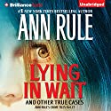 Lying in Wait: Ann Rule's Crime Files, Book 17 (       UNABRIDGED) by Ann Rule Narrated by Laural Merlington