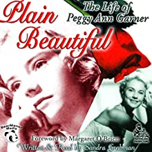 Plain Beautiful: The Life of Peggy Ann Garner (       UNABRIDGED) by Sandra Grabman, Margaret O'Brien Narrated by Sandra Grabman