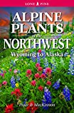 img - for Alpine Plants of the Northwest: Wyoming to Alaska book / textbook / text book