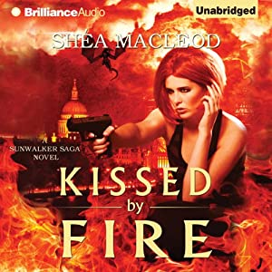 Kissed by Fire: A Sunwalker Saga Novel, Book 2 | [Shéa MacLeod]