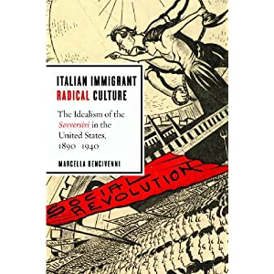 Italian immigrant radical culture : the idealism of the sovversivi in the United States, 1890-1940