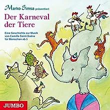 Der Karneval der Tiere: Eine Geschichte zur Musik von Camille Saint-Saëns für Menschen ab 5 Hörbuch von Marko Simsa Gesprochen von: Marko Simsa, Camerata Wien