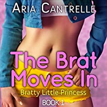 The Brat Moves In: Bratty Little Princess, Book 1 (       UNABRIDGED) by Aria Cantrelle Narrated by Sierra Kline