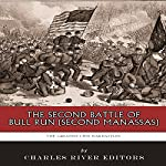 The Greatest Civil War Battles: The Second Battle of Bull Run (Second Manassas) |  Charles River Editors