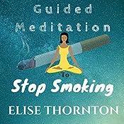 Guided Meditation to Stop Smoking | Elise Thornton