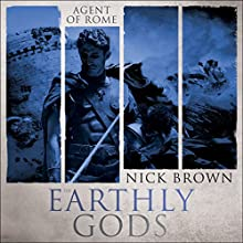 The Earthly Gods: Agent of Rome, Book 6 Audiobook by Nick Brown Narrated by Nigel Peever