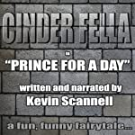 Cinder Fella: Prince for a Day | Kevin Scannell
