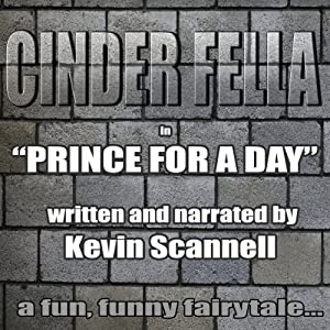 Cinder Fella: Prince for a Day | [Kevin Scannell]