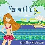 Mermaid Inc.: A Romantic Comedy   Caroline Mickelson