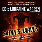 Satan's Harvest: Ed & Lorraine Warren, Book 6 | Ed Warren,Lorraine Warren,Michael Lasalandra,Mark Merenda,Maurice Theriault,Nancy Theriault