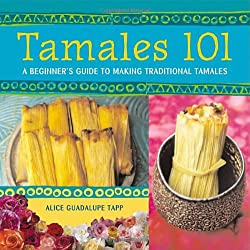 Tamales 101: A Beginner's Guide to Making Traditional Tamales from Ten Speed Press