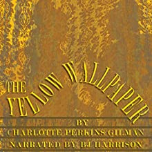 The Yellow Wallpaper [Classic Tales Edition] Audiobook by Charlotte Perkins Gilman Narrated by B. J. Harrison