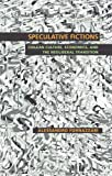 Speculative Fictions: Chilean Culture, Economics, and the Neoliberal Transition (Pitt Illuminations)