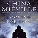 Looking for Jake: Stories (       UNABRIDGED) by China Miéville Narrated by Jonathan Cowley, Enn Reitel, Gildart Jackson, Peter Altschuler, Robin Sachs, Bruce Mann, Dominic Burgess, Steve West