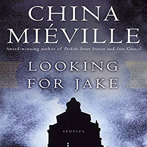 Looking for Jake: Stories | [China Miéville]